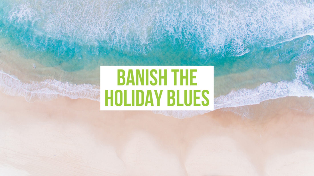 Banish the holiday blues with these simple ideas - peoplevalue
