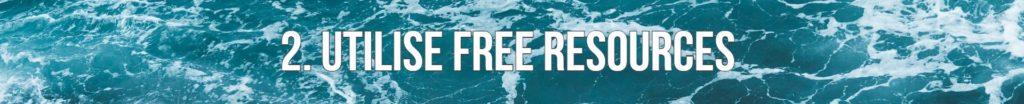 2. Utilise free resources